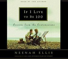 If I Live to Be 100 : Lessons from the Centenarians by Neenah Ellis (2002,...