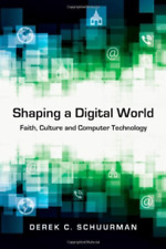 `Schuurman, Derek C.`-Shaping A Digital World BOOK NEW