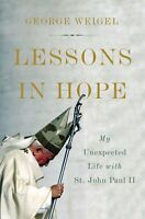 Lessons in Hope: My Unexpected Life with St. John Paul II by George Weigel