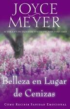 Belleza en Lugar de Cenizas : Como Recibir Sanidad Emocional by Joyce Meyer...