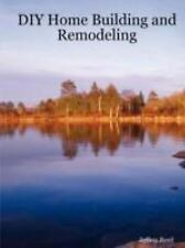 DIY Home Building and Remodeling by Jeffrey Reed (2008, Paperback)