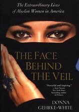 The Face Behind The Veil: The Extraordinary Lives of Muslim Women in America by