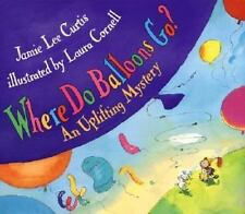 Where Do Balloons Go? : An Uplifting Mystery by Jamie Lee Curtis (2000, Hardcov…
