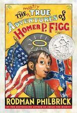 The Mostly True Adventures of Homer P. Figg (Newbery Honor Book), Philbrick, Rod