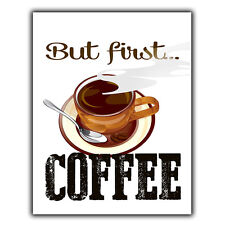 BUT FIRST COFFEE METAL PLAQUE WALL SIGN Funny Humorous quote art kitchen print