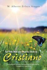 La Vida Real que Dios ha Dado al Cristiano: Descubra el Dominio Auténtico que el