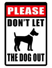 Don't Let DOG out Sign DURABLE WEATHER PROOF ALUMINUM FULL COLOR HIGH GLOSS #177