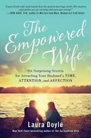 The Empowered Wife: Six Surprising Secrets for Attracting Your Husband's Time, A