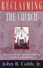 Reclaiming the Church : Where the Mainline Church Went Wrong and What to Do...