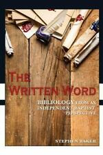 The Written Word : Bibliology from an Independent Baptist Perspective by...