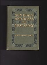 SUN-DIALS AND ROSES OF YESTERDAY. By Alice Morse Earle. 1902.