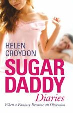 Sugar Daddy Diaries: When a Fantasy Became an Obsession-Helen Croydon