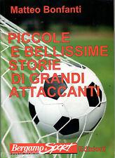 LIBRO=PICCOLE E BELLISSIME STORIE DI GRANDI ATTACCANTI=I CAMPIONI DEL CALCIO...