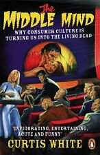The Middle Mind: Why Consumer Culture is Turning Us into the Living Dead,Curtis