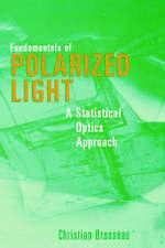 Fundamentals of Polarized Light. A Statistical Optics Approach by Brosseau, Chri