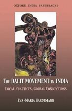The Dalit Movement in India: Local Practices, Global Connections