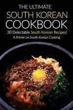 The Ultimate South Korean Cookbook, 30 Delectable South Korean Recipes! : A...