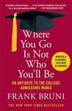 Where You Go Is Not Who You'll Be: An Antidote to the College Admissions Mania (