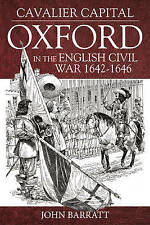 Cavalier Capital: Oxford in the English Civil War 1642 - 1646 by John Barrett (Hardback, 2015)