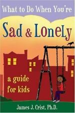 What to Do When You're Sad & Lonely: A Guide for Kids