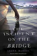 The Incident on the Bridge by Laura McNeal (2017, Paperback)