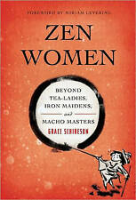 Zen Women: Beyond Tea Ladies, Iron Maidens, and Macho Masters by Grace Schireson