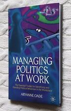 Managing Politics at Work: The Essential Toolkit for Identifying and Handling