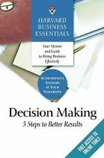 Harvard Business Essentials Ser.: Decision Making : 5 Steps to Better Results...