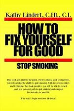 How to Fix Yourself For Good - Stop Smoking.: For less than a pack of cigarettes