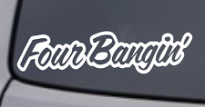 FOUR BANGIN' Vinyl Decal Sticker Window Wall Bumper Car JDM EURO ILLEST RACING