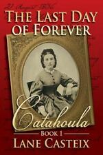 Catahoula Chronicles: The Last Day of Forever : Catahoula Book 1 by Lane...