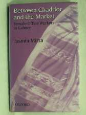 Between Chaddor and the Market: Female Office Workers in Lahore, Mirza, Jasmin,