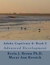 Adobe Captivate 9: Book 2 : Advanced Development: By Brown, Kevin Kovatch, Ma...