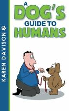 A Dog's Guide to Humans: Volume 1 (Fun Reads for Dog Lovers),Karen Davison, Bob
