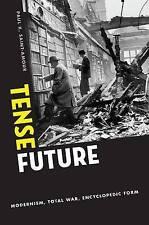 Tense Future: Modernism, Total War, Encyclopedic Form by Paul K. Saint-Amour