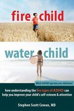 Fire Child, Water Child: How Understanding the Five Types of ADHD Can Help You