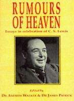 RUMOURS OF HEAVEN: ESSAYS IN CELEBRATION OF C. S. LEWIS. By Dr Andrew & Dr Jame