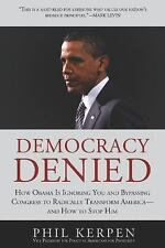 Democracy Denied: How Obama is Ignoring You and Bypassing Congress to Radically