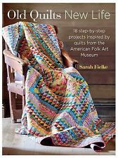 Old Quilts, New Life : 20 Step-By-step Projects Inspired by Vintage Quilts by Sa