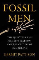Fossil Men: The Quest for the Oldest Skeleton and the Origins of Humankind ' Pat