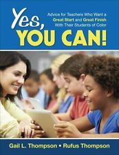 Yes, You Can!: Advice for Teachers Who Want a Great Start and a Great Finish Wit