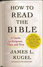 How to Read the Bible : A Guide to Scripture, Then and Now by James L. Kugel...