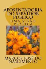 Aposentadoria Do Servidor Publico : Uma Visão Prática by Marcos Nascimento...