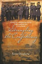 STRANGLING THE CONFEDERACY: Coastal Ops in Civil War by K. Dougherty 2012 PB NEW