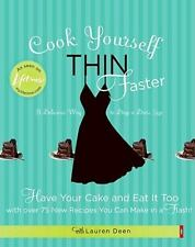 Cook Yourself Thin Faster: Have Your Cake and Eat It Too with Over 75 New