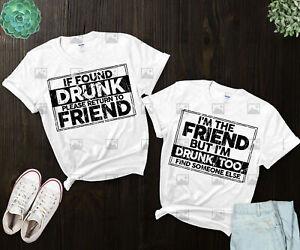 Funny Matching Friend Shirts-Drunk Shirts-If Found Drunk Please Return To Friend