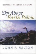 Sky Above, Earth Below: Spiritual Practice in Nature New Paperback Book John P.