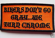 BIKERS DON'T GO GRAY WE TURN CHROME Embroidered Sew On Biker patch classic