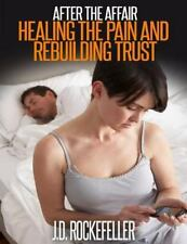 After the Affair: Healing the Pain and Rebuidling Trust, Rockefeller, J. D., Goo