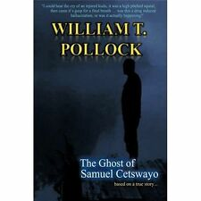 The Ghost of Samuel Cetswayo : Based on a true Story by William T. Pollock...